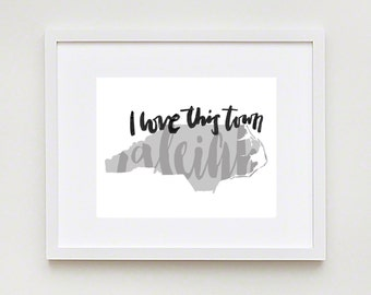 I Love This Town; Raleigh, North Carolina Art Print, hometown, Printable Typography Art
