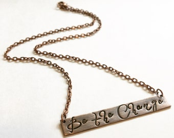 "Be the Change  ...   you wish to see in the world  hand stamped copper bar necklace  18"" copper tone chain"