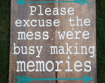 Please Excuse the Mess, We're Busy Making Memories Wooden Sign