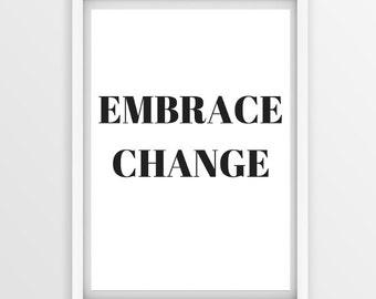 Embrace Change Print – Instant Download Digital Print – 8 x 10 Typographic Art – Wall decor