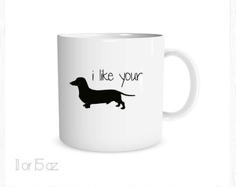 I Like Your Wiener Custom Coffee Cup, Dachshund Cup, Dachshund Coffee Cup Wiener Dog Mug, Dachshund Mug
