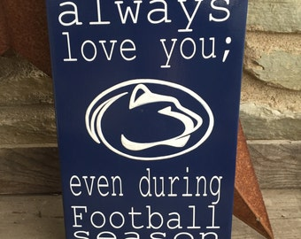 Handmade Penn State football sign - I vow to always love you; even during football season