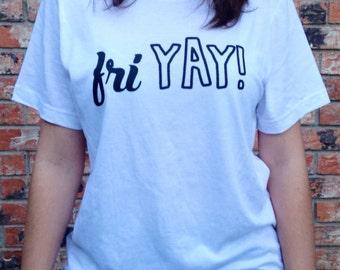 FriYAY! screen Printed T-Shirt