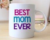 Best Mom Ever Coffee Mug - Mother's Day Gift - Mother's Day Coffee Mug