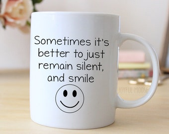 Funny Coffee Mug - Funny Gift - Funny Saying Coffee Mug - Remain Silent and Smile