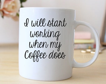 Funny Coffee Lover Gift - Funny Coffee Mug - Funny Gift Coworker - I will start working when my coffee does