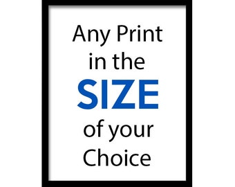 Any Print in the Size of Your Choice.  Prints can also be customized.