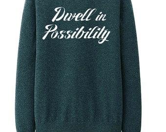 Dwell in Possibility (Sweatshirt)