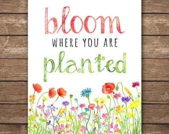 INSTANT DOWNLOAD Printable - Bloom Where You Are Planted - Home Décor - Watercolor Floral Wall Art - DIGITAL 8x10