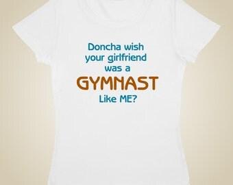 Gymnastic shirt - Doncha wish your girlfriend was a gymnast like me?