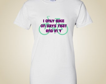 Women's bicycle t shirt I only bike on days that end in Y