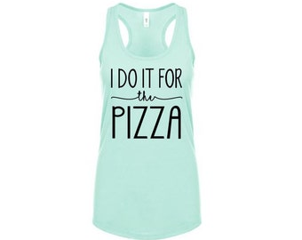 I Do It For The Pizza / Workout Racerback Tank