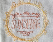 You Are My Sunshine- hand embroidered dish towel in cheery yellow
