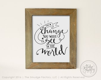 Be The Change You Wish To See In The World Printable File, DIY Print, Hand Lettered, Instant Download, Graphic Overlay, Change Quote