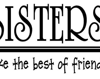 Sisters Make the Best of Friends Decal