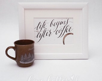 Life Begins After Coffee     Lettered Art Print