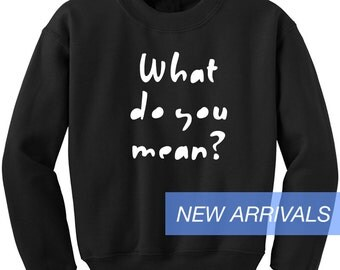 What Do You Mean? Justin Bieber sweatshirt Tumblr jumper cool fan girls sweater cute funny teens dope teenagers blogger