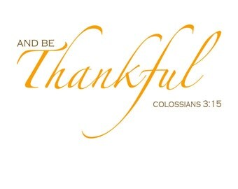 And Be Thankful - Colossians 3:15;  A Thanksgiving Digital Print