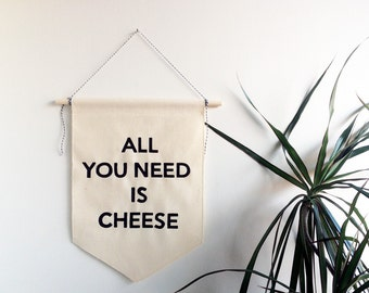 All You Need is Cheese -  Handmade Canvas Banner - Hand Painted Typography - Cheese Lover - Foodie - Perfect Gift - Fromage - Cheesemonger