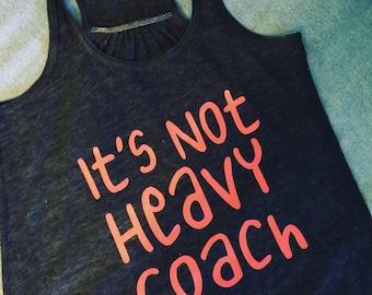 its not heavy coach