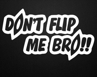 Don't Flip Me Bro Decal, Sticker, Kayak, Canoe, Jeep......Cool!