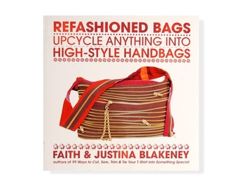 Refashioned Bags by Faith & Justina Blakeney 112 pgs Softcover Book ISBN 9780307460882