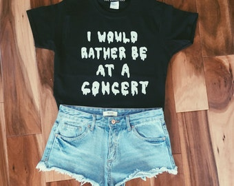 I would rather be at a concert B&W T-Shirt