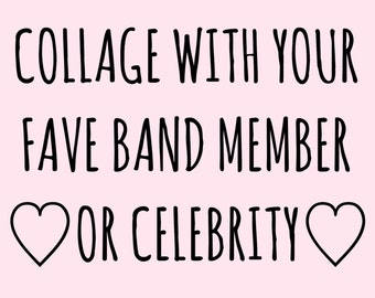 Custom Collage with your favorite  band member or celebrity!