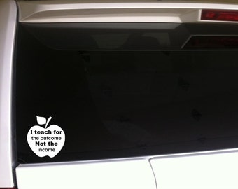 "Teacher Outcome Not Income 6"" Vinyl Sticker Car *H48 Decal Education School"