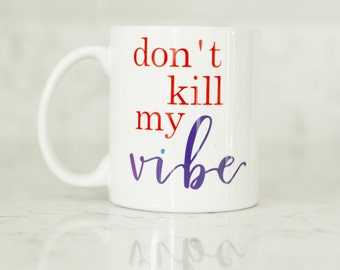 Don't kill my vibe coffee mug - cute coffee mug - coffee mug with saying - cute office decor  - Instagram Photo Prop - New Job Gift