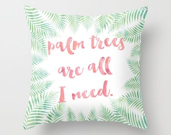 Palm Tree Pillow Palm Trees are all I need Pillow Palm Leaf Print Pillow Quote Pillow Decorative Throw Pillow Typography Pillow Beach Pillow