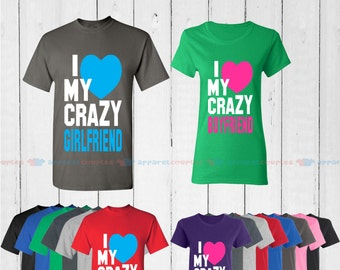 I Love My Crazy Girlfriend & I Love My Crazy Boyfriend - Matching Couple Shirts - His and Her T-Shirts - Love Tees