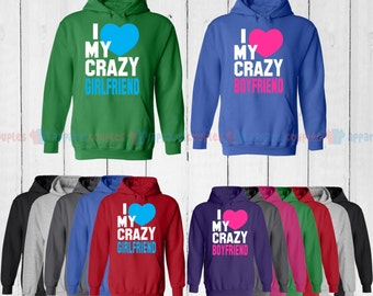 I Love My Crazy Girlfriend & I Love My Crazy Boyfriend - Matching Couple Hoodie - His and Her Hoodies - Love Sweaters