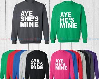 Aye He is Mine & Aye She is Mine - Matching Couple Sweatshirt - His and Her Sweatshirts - Love Sweaters