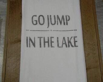 Go Jump In the Lake -Flour Sack Tea Towels