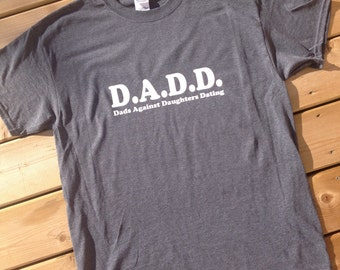 DADD Dads Against Daughters Dating.Mens Tshirt Available in s, m, l, xl, xxl