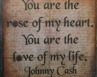 You are the rose of my heart...Johnny Cash quote - Canvas transfer -  FREE shipping included in US