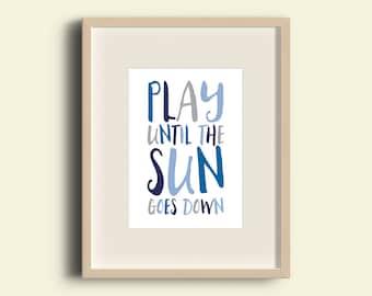 Play until the sun goes down, wall print, wall decor, kids room, kids art, play room, boys room, girls room, nursery print, boys print