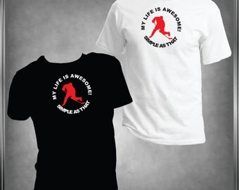 My Life is Awesome Hockey Spirit Wear T -Shirt Ladies or Men's, All Adult Sizes XS to 6XL (Color Choices)***