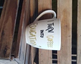 I Turn Coffee Into Education // Coffee Mug // Tea Mug // Teacher Mug // Teacher Gift