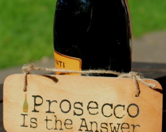 Prosecco Is The Answer Rustic Wooden Sign