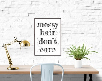 Messy Hair Don't Care Typographic Printable Dorm Decor Wall Art Funny Quote Beauty Quote Black and White Printable Fashion Quote Wall Art