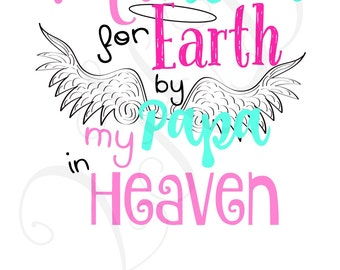 DIGITAL FILE Handpicked for Earth by Papa in Heaven Iron On - Digital Download - You Print