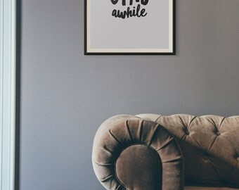 Stay Awhile Print, Printable Wall Art, Instant Download