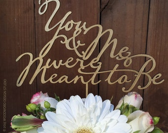 Wedding or Anniversary Cake Topper - You and me were meant to be - Natural WOOD, SILVER, Metallic or Rose GOLD