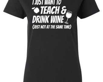 I Just Want To Teach & Drink Wine Just Not At The Same Time - Teachers Womens T-shirt