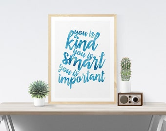 You Is Kind You Is Smart You Is Important Quote From The Help Blue Typography Print Inspirational Poster Wall Art Print Poster Wall Decor