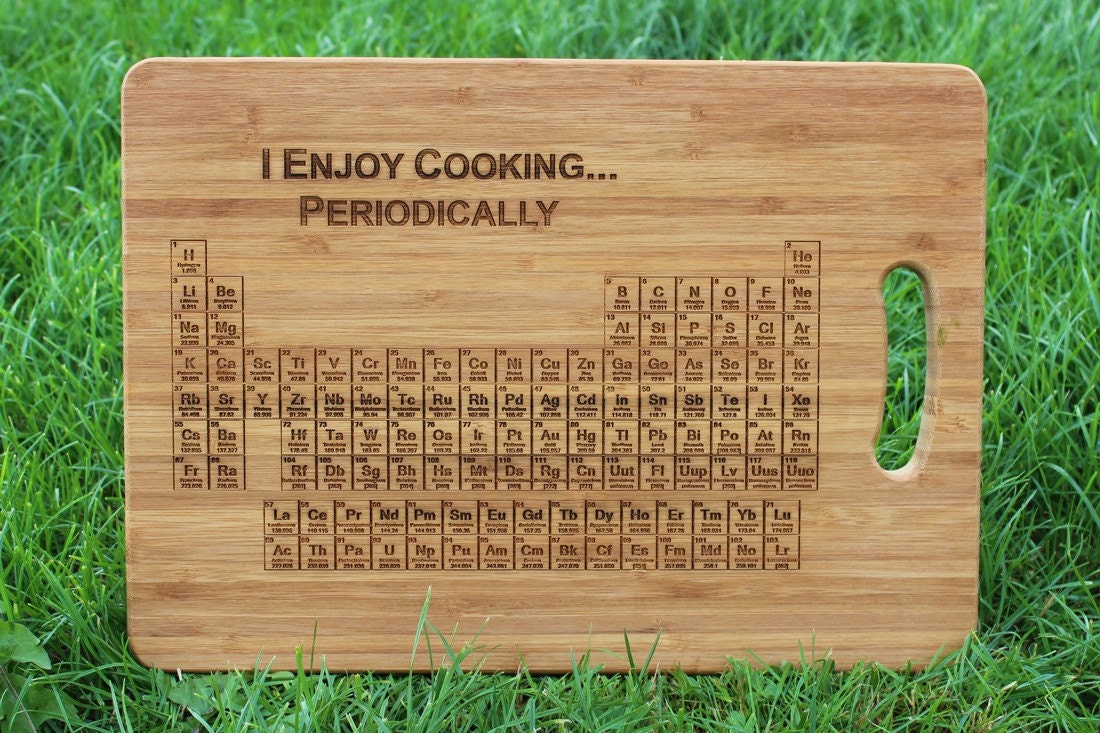 Periodic table of elements i enjoy cooking periodically - Periodic table chopping board ...