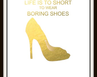Life is to short to Wear Boring Shoes
