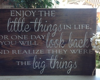 Wood Sign Saying, Enjoy the little things in life, Big things, Wood Sign, Sign, Hand Painted, Stained Wood, Barn Wood, Rustic Wood